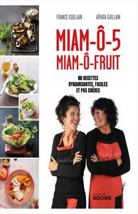 Miam-o-Fruit et Miam-o-5 – Méthode France Guillain 80 recettes dynamisantes, faciles et pas chères